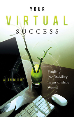 Your Virtual Success: Finding Profitability in an Online World - Blume, Alan