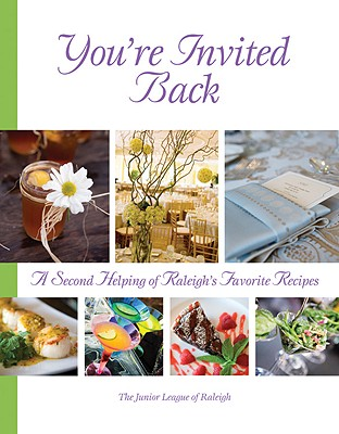 You're Invited Back: A Second Helping of Raleigh's Favorite Recipes - Junior League of Raleigh