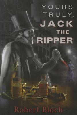 Yours Truly, Jack the Ripper - Bloch, Robert
