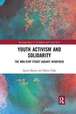 Youth Activism and Solidarity: The non-stop picket against Apartheid - Brown, Gavin, and Yaffe, Helen