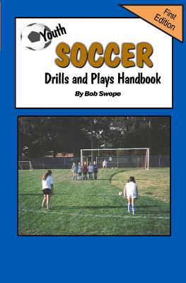 Youth Soccer Drills and Plays Handbook - Swope, Bob