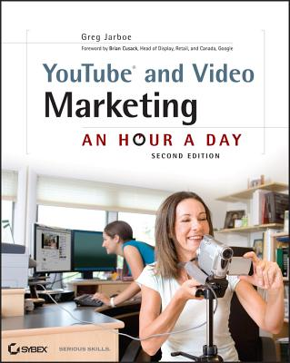 YouTube and Video Marketing: An Hour a Day - Jarboe, Greg