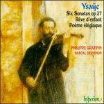Ysaÿe: Solo Violin Sonatas; Poème Élégiaque; Rêve d'Enfant