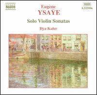 Ysaÿe: Solo Violin Sonatas - Ilya Kaler (violin)