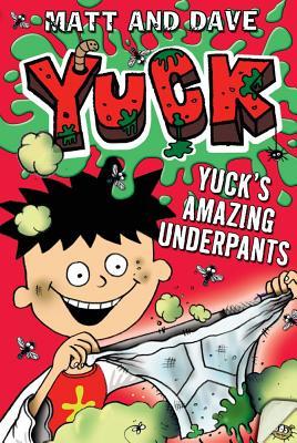 Yuck's Amazing Underpants - Matt and Dave