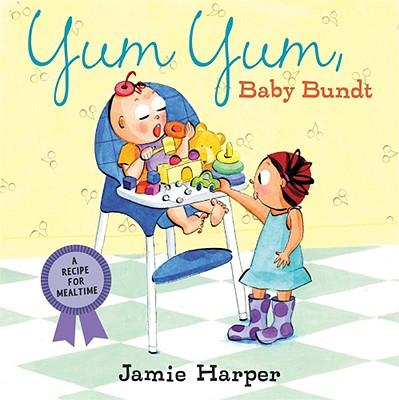 Yum Yum, Baby Bundt: A Recipe for Mealtime - Harper, Jamie