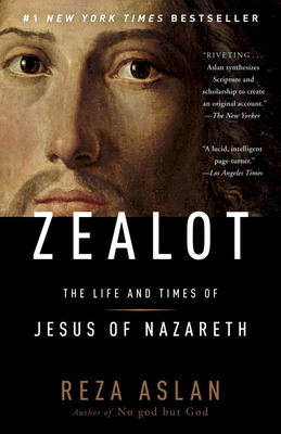 Zealot: The Life and Times of Jesus of Nazareth - Aslan, Reza, Dr.