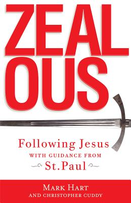 Zealous: Following Jesus with Guidance from St. Paul - Hart, Mark, and Cuddy, Christopher