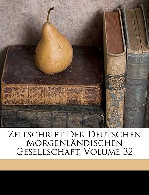 Zeitschrift Der Deutschen Morgenlandischen Gesellschaft, Zwei Und Dreissigster Band - Kahle, Paul, and Deutsche Morgenlndische Gesellschaft, Morgenlndische Gesellschaft (Creator), and Deutsche Morgenlandische Gesellschaft (Creator)