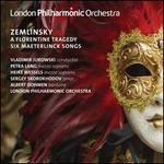 Zemlinsky: A Florentine Tragedy; Six Maeterlinck Songs