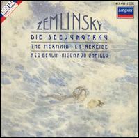 Zemlinsky: The Mermaid - Ernst Senff Chor Berlin (choir, chorus); Berlin Radio Symphony Orchestra; Riccardo Chailly (conductor)