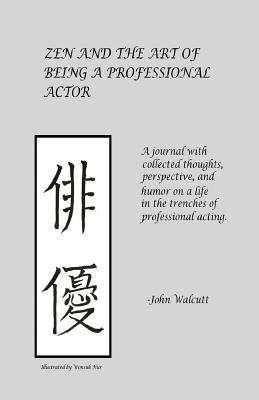 Zen and the Art of Being a Professional Actor - Walcutt, MR John