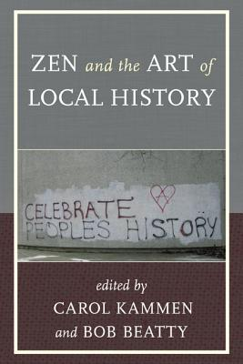 Zen and the Art of Local History - Kammen, Carol (Editor), and Beatty, Bob (Editor)