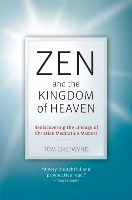 Zen and the Kingdom of Heaven: Reflections on the Tradition of Meditation in Christianity and Zen Buddhism - Chetwynd, Tom