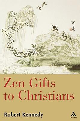Zen Gifts to Christians - Kennedy, Robert