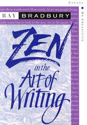 Zen in the Art of Writing: Essays on Creativity Third Edition/Expanded - Bradbury, Ray D