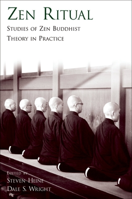 Zen Ritual: Studies of Zen Buddhist Theory in Practice - Heine, Steven (Editor), and Wright, Dale S (Editor)
