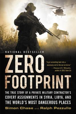 Zero Footprint: The True Story of a Private Military Contractor's Covert Assignments in Syria, Libya, and the World's Most Dangerous Places - Chase, Simon, and Pezzullo, Ralph