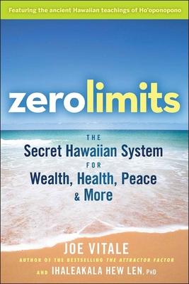 Zero Limits: The Secret Hawaiian System for Wealth, Health, Peace, and More - Vitale, Joe, Dr., and Len, Ihaleakala Hew