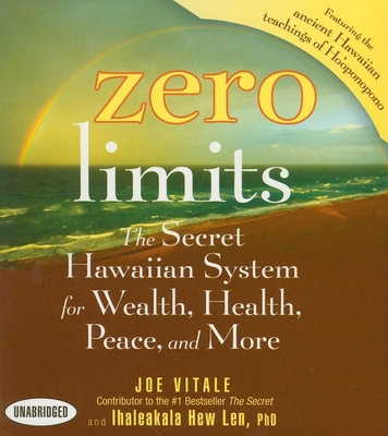 Zero Limits: The Secret Hawaiian System for Wealth, Health, Peace, and More - Vitale, Joe, Dr. (Read by), and Len, Ihaleakala Hew (Read by)