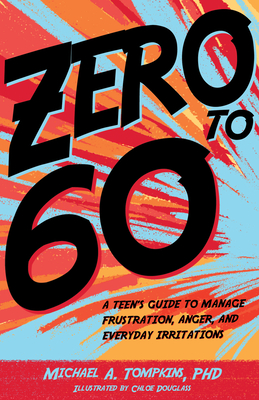Zero to 60: A Teen's Guide to Manage Frustration, Anger, and Everyday Irritations - Tompkins, Michael A, PhD, Abpp