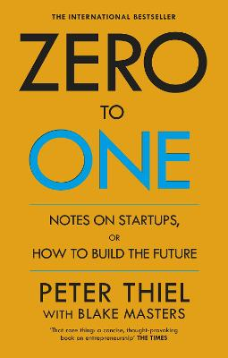 Zero to One: Notes on Start Ups, or How to Build the Future - Masters, Blake, and Thiel, Peter