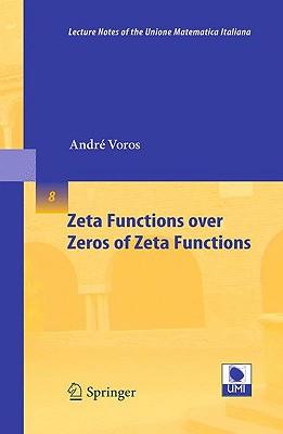 Zeta Functions Over Zeros of Zeta Functions - Voros, Andre
