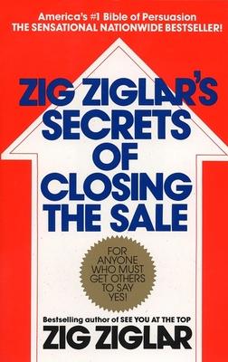 Zig Ziglar's Secrets of Closing the Sale - Ziglar, Zig