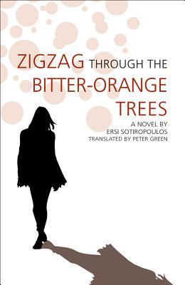 Zigzag Through the Bitter-Orange Trees - Sotiropoulos, Ersi