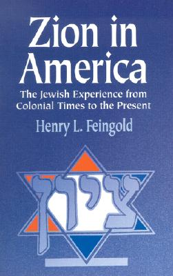 Zion in America: The Jewish Experience from Colonial Times to the Present - Feingold, Henry L, Professor