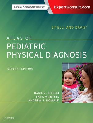Zitelli and Davis' Atlas of Pediatric Physical Diagnosis - Zitelli, Basil J, and McIntire, Sara C, and Nowalk, Andrew J