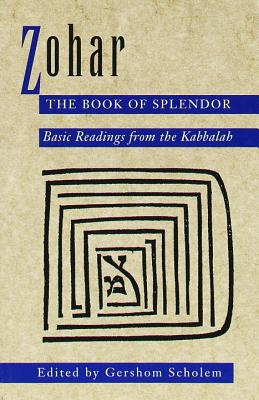 Zohar: The Book of Splendor: Basic Readings from the Kabbalah - Scholem, Gershom