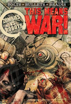 Zombies Vs Robots: This Means War! - Bullington, Jesse, and Collins, Nancy, and Crisler, Lincoln