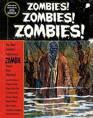 Zombies! Zombies! Zombies! - Penzler, Otto, and King, Stephen (Contributions by), and Poe, Edgar Allan (Contributions by)
