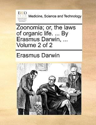 Zoonomia; Or, the Laws of Organic Life. ... by Erasmus Darwin, ... Volume 2 of 2 - Darwin, Erasmus