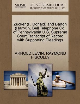 Zucker (F. Donald) and Barton (Harry) V. Bell Telephone Co. of Pennsylvania U.S. Supreme Court Transcript of Record with Supporting Pleadings - Levin, Arnold, and Scully, Raymond F