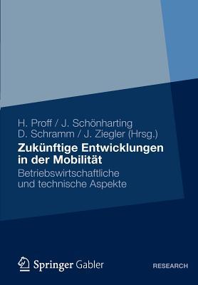 Zukunftige Entwicklungen in Der Mobilitat: Betriebswirtschaftliche Und Technische Aspekte - Proff, Heike (Editor)