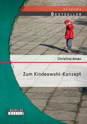 Zum Kindeswohl-Konzept - Aman, Christina