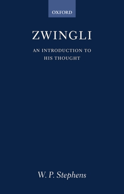 Zwingli: An Introduction to His Thought - Stephens, W P